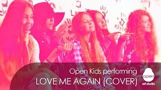 OPEN KIDS - Love Me Again (John Newman cover) -